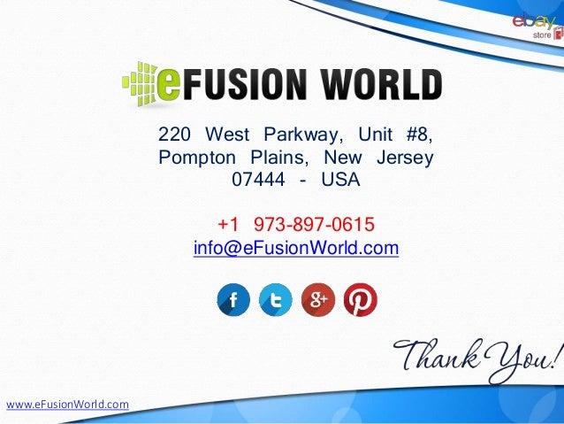 220 West Parkway, Unit #8, Pompton Plains, New Jersey 07444 - USA +1 973-897-0615 info@eFusionWorld.com www.eFusionWorld.c...