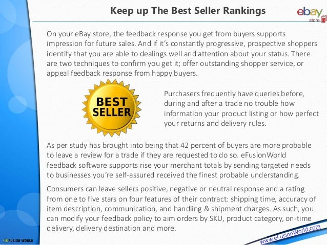 On your eBay store, the feedback response you get from buyers supports impression for future sales. And if it's constantly...