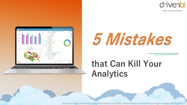 July 01, 2018Reference: https://www.forbes.com/sites/kateharrison/2016/10/05/5-mistakes-that-can-kill-your-digital-analyti...