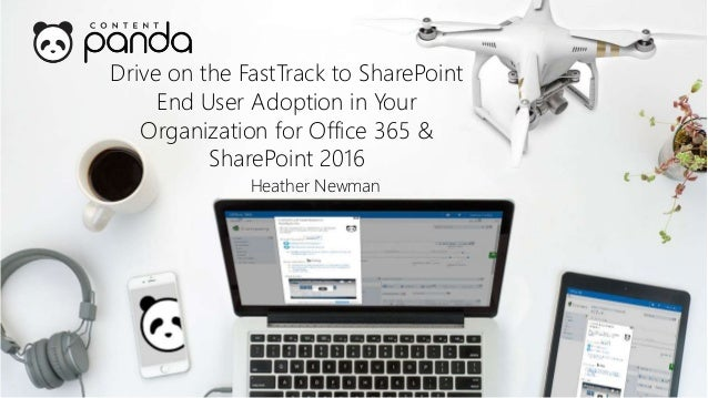 Drive on the FastTrack to SharePoint End User Adoption in Your Organization for Office 365 & SharePoint 2016 Heather Newman