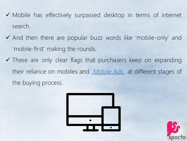  Mobile has effectively surpassed desktop in terms of internet search.  And then there are popular buzz words like 'mobi...