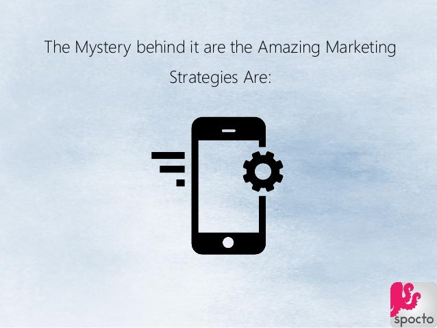 The Mystery behind it are the Amazing Marketing Strategies Are: