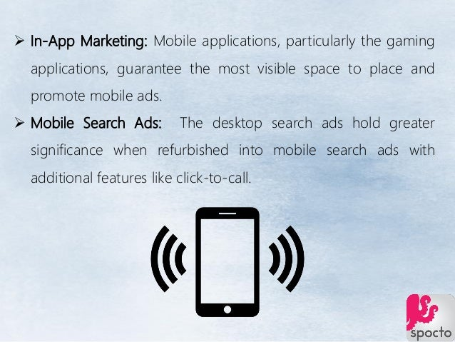  In-App Marketing: Mobile applications, particularly the gaming applications, guarantee the most visible space to place a...