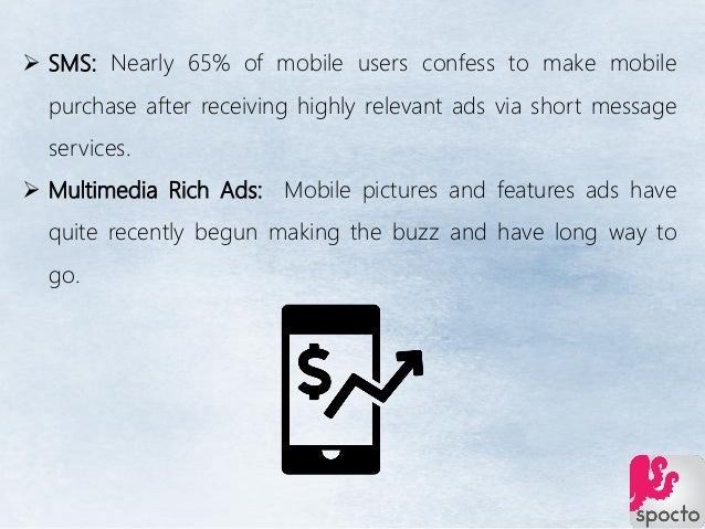  SMS: Nearly 65% of mobile users confess to make mobile purchase after receiving highly relevant ads via short message se...