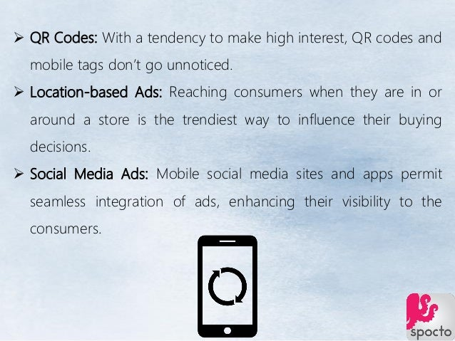  QR Codes: With a tendency to make high interest, QR codes and mobile tags don't go unnoticed.  Location-based Ads: Reac...