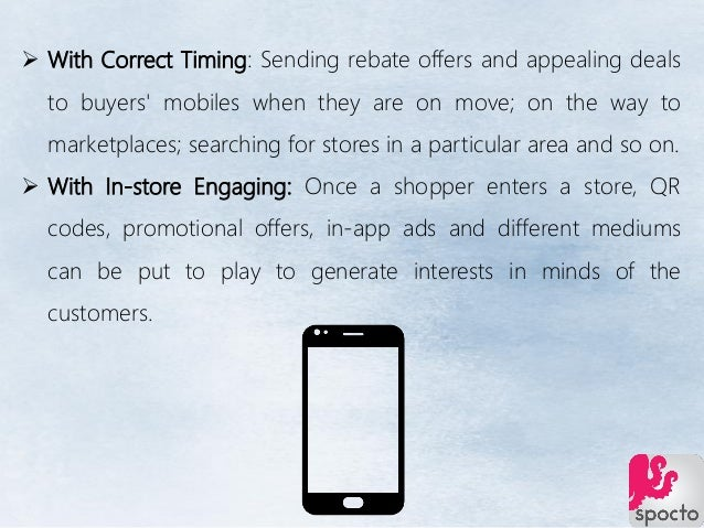 With Correct Timing: Sending rebate offers and appealing deals to buyers' mobiles when they are on move; on the way to m...