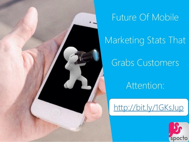 Future Of Mobile Marketing Stats That Grabs Customers Attention: http://bit.ly/1GKsJup