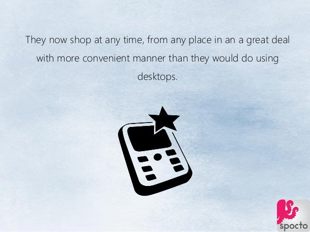 They now shop at any time, from any place in an a great deal with more convenient manner than they would do using desktops.