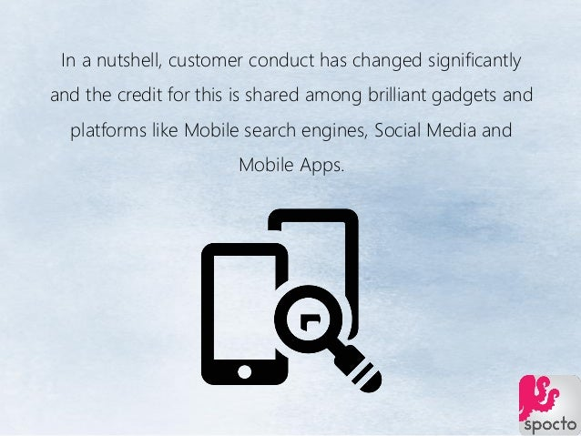In a nutshell, customer conduct has changed significantly and the credit for this is shared among brilliant gadgets and pl...