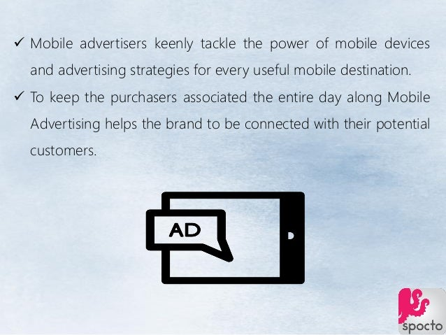  Mobile advertisers keenly tackle the power of mobile devices and advertising strategies for every useful mobile destinat...