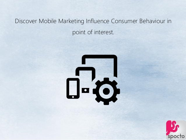 Discover Mobile Marketing Influence Consumer Behaviour in point of interest.