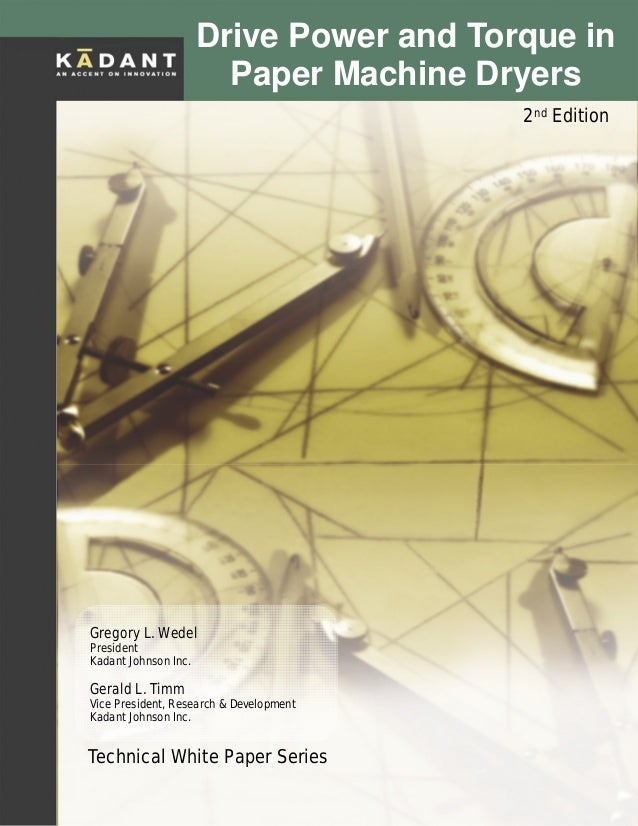 © Kadant Johnson Inc 2008 Drive Power and Torque in Paper Machine Dryers, 2nd Ed. Technical White Paper Series Gregory L. ...