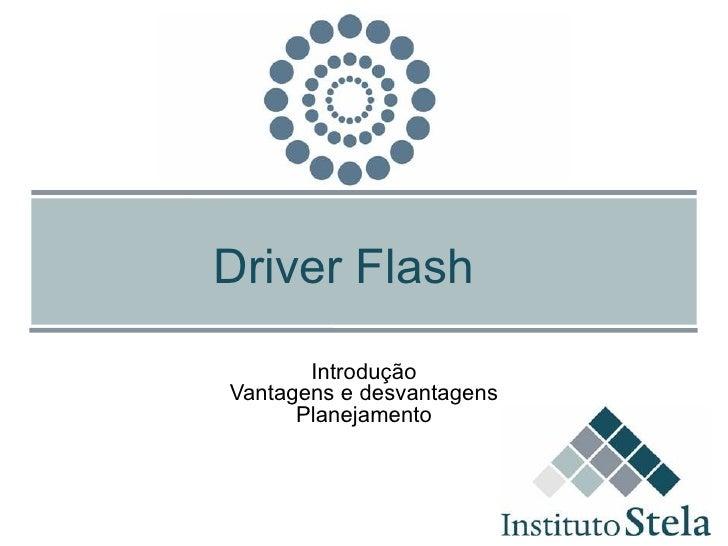 Driver Flash Introdução Vantagens e desvantagens Planejamento