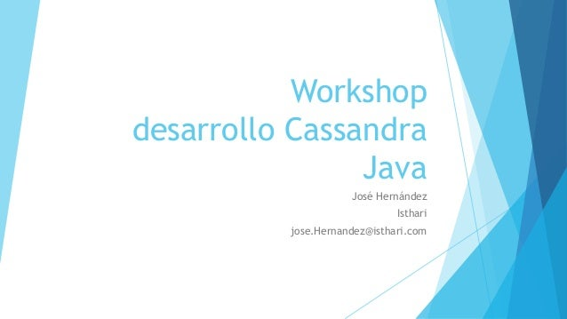 Workshop desarrollo Cassandra Java José Hernández Isthari jose.Hernandez@isthari.com