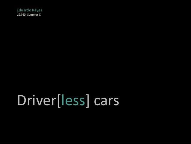Driver[less] cars Eduardo Reyes L&S 60, Summer C