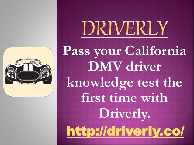 Pass your California DMV driver knowledge test the first time with Driverly. http://driverly.co/