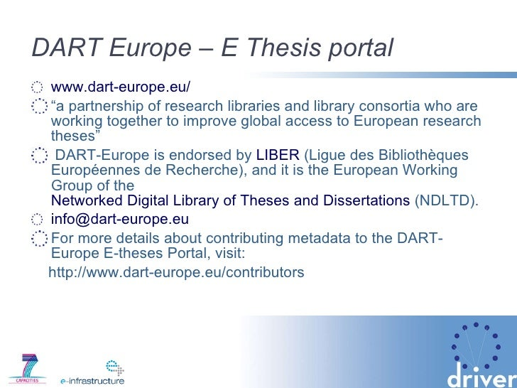 dart-europe e-theses portal Dart-europe e-theses portal menu the liber access division developed a one-stop portal to the full-text of european research theses, to give greater visibility to this important output from european universities and to aid researchers gain access to this material.