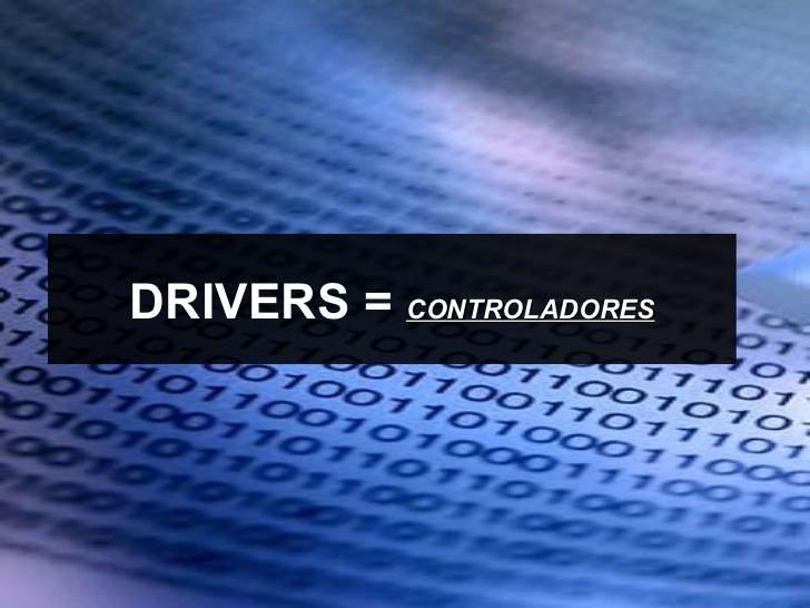 DRIVERS = CONTROLADORES