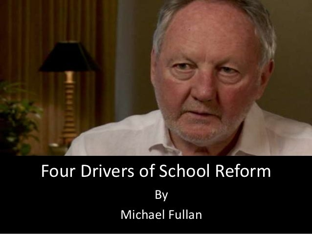 Four Drivers of School Reform               By          Michael Fullan