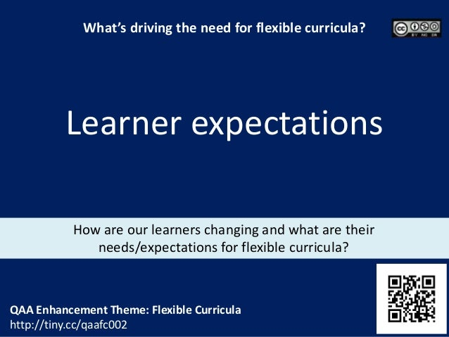 How are our learners changing and what are their needs/expectations for flexible curricula? Learner expectations QAA Enhan...