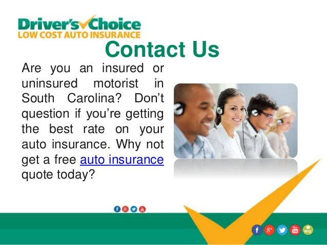 Contact Us Are you an insured or uninsured motorist in South Carolina? Don't question if you're getting the best rate on y...