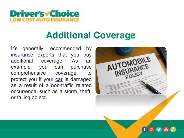 Additional Coverage It's generally recommended by insurance experts that you buy additional coverage. As an example, you c...