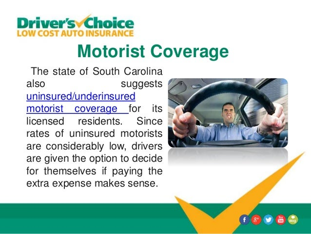 Motorist Coverage The state of South Carolina also suggests uninsured/underinsured motorist coverage for its licensed resi...