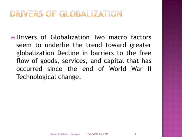 globalization drivers Globalization, in the most basic sense, can be defined as a trend in which countries across the globe are joining economically hill (2009) describes the major facets of globalization to include the globalization of markets and the globalization of production the globalization of markets is a .