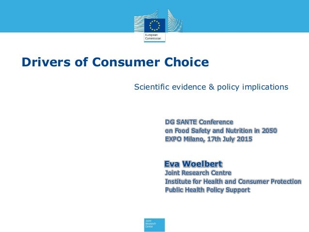Drivers of Consumer Choice Scientific evidence & policy implications Eva Woelbert Joint Research Centre Institute for Heal...