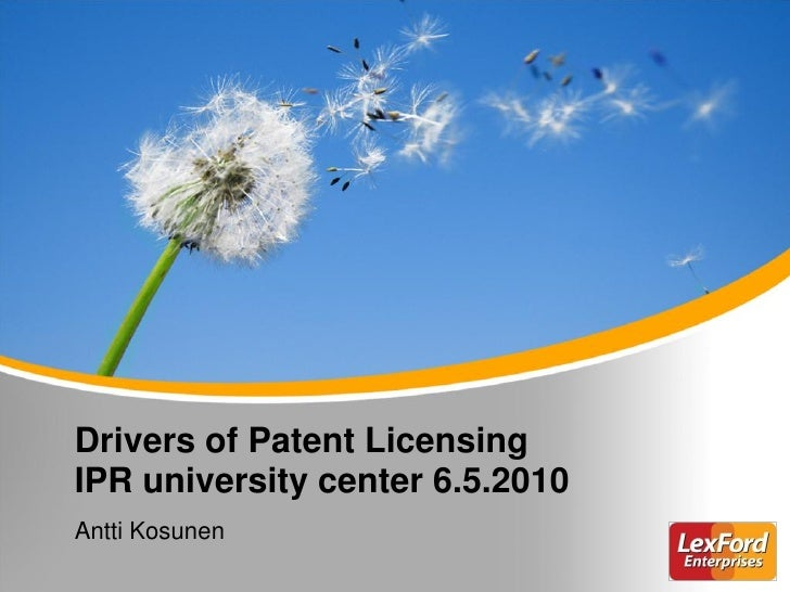 Drivers of Patent Licensing IPR university center 6.5.2010 Antti Kosunen