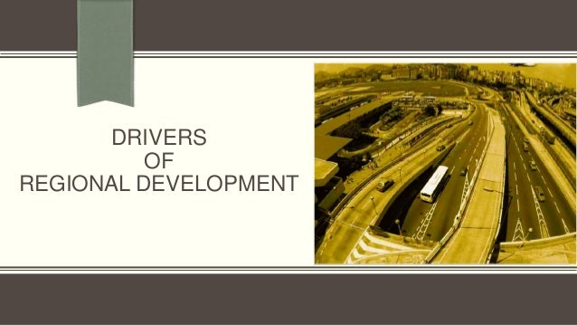 DRIVERS          OFREGIONAL DEVELOPMENT