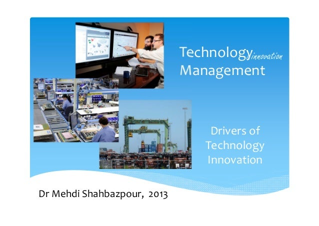Technology ManagementDrivers of Technology Innovation& innovationDr Mehdi Shahbazpour,  2013