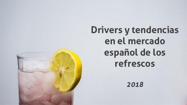 Drivers y tendencias en el mercado español de los refrescos 2018