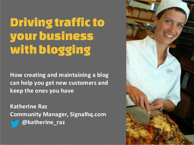 DrivingtraffictoyourbusinesswithbloggingHow creating and maintaining a blogcan help you get new customers andkeep the ones...