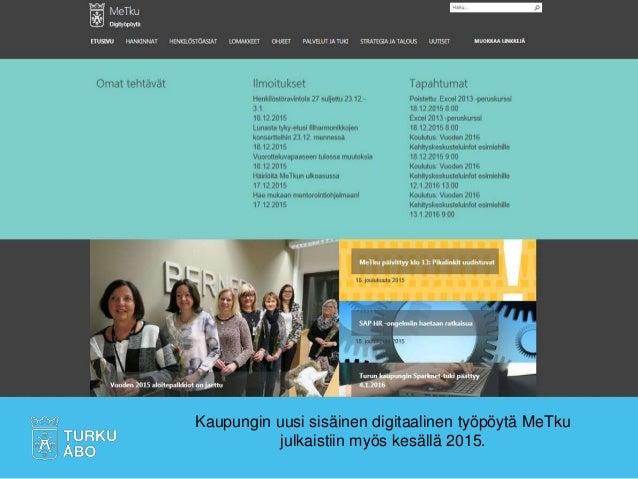 Kaupungin uusi sisäinen digitaalinen työpöytä MeTku julkaistiin myös kesällä 2015.