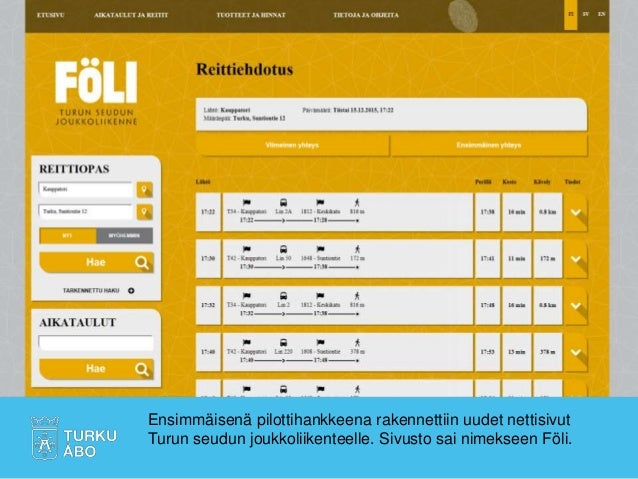 Ensimmäisenä pilottihankkeena rakennettiin uudet nettisivut Turun seudun joukkoliikenteelle. Sivusto sai nimekseen Föli.