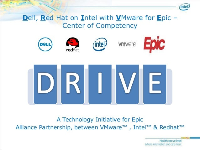 Dell, Red Hat on Intel with VMware for Epic –                 Center of Competency                   A Technology Initiati...