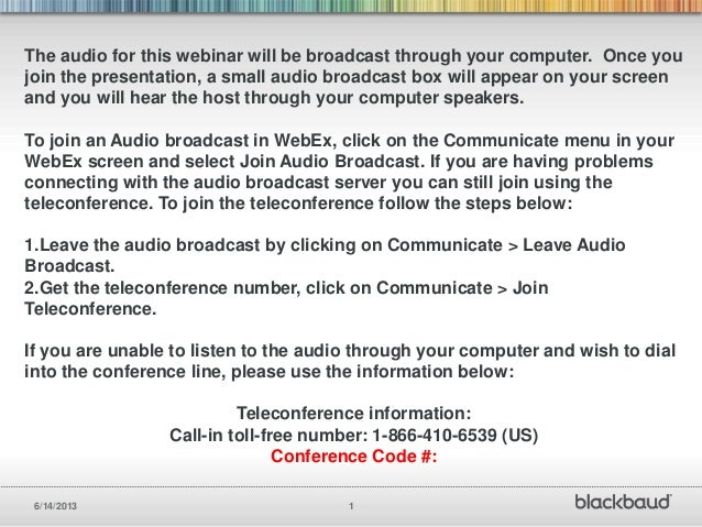 6/14/2013 1The audio for this webinar will be broadcast through your computer. Once youjoin the presentation, a small audi...