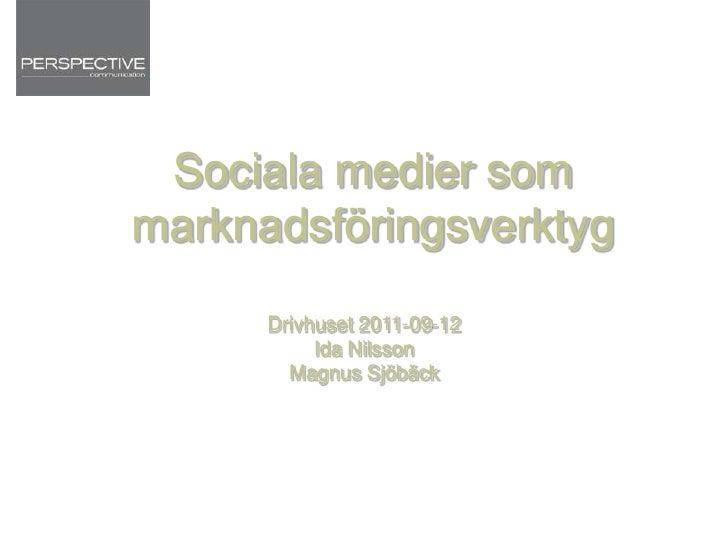 Sociala medier som marknadsföringsverktyg<br />Drivhuset 2011-09-12<br />Ida Nilsson<br />Magnus Sjöbäck<br />