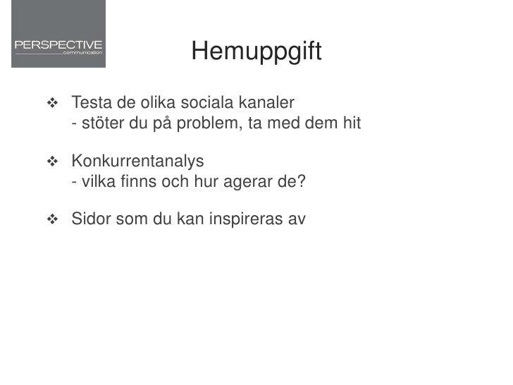 Har du fler frågor:<br />Ida Nilsson<br />Ida.nilsson@perspective.se0709-134037<br />Twitter: @idanilssonBlogg: Gillakommu...