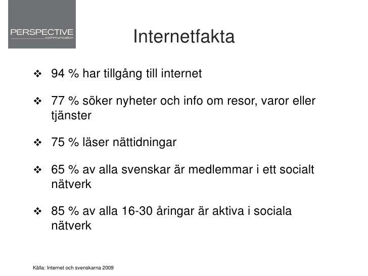Internetfakta<br />94 % har tillgång till internet<br />77 % söker nyheter och info om resor, varor eller tjänster<br />75...