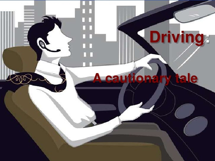 Driving:<br />A cautionary tale<br />