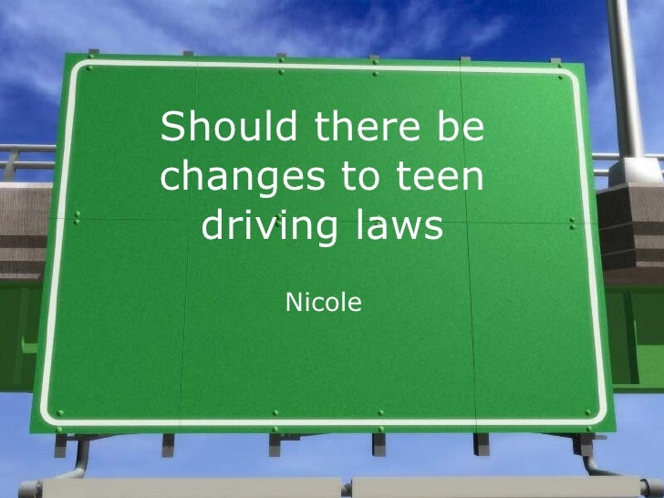 Should there be changes to teen driving laws Nicole