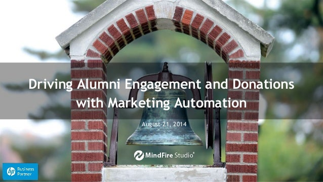 August 21, 2014 Driving Alumni Engagement and Donations with Marketing Automation