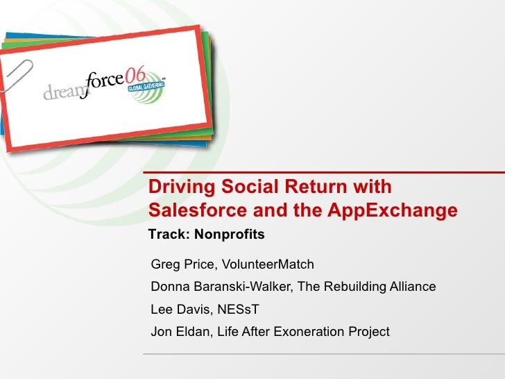 Driving Social Return with Salesforce and the AppExchange Greg Price, VolunteerMatch Donna Baranski-Walker, The Rebuilding...