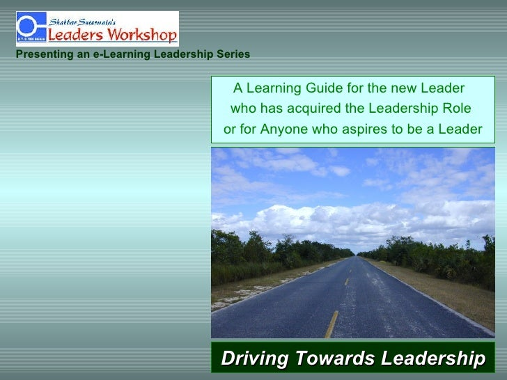 Driving Towards Leadership A Learning Guide for the new Leader  who has acquired the Leadership Role  or for Anyone who as...