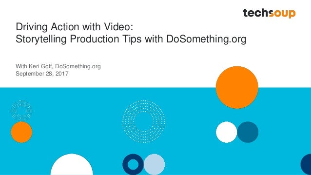 Driving Action with Video: Storytelling Production Tips with DoSomething.org With Keri Goff, DoSomething.org September 28,...