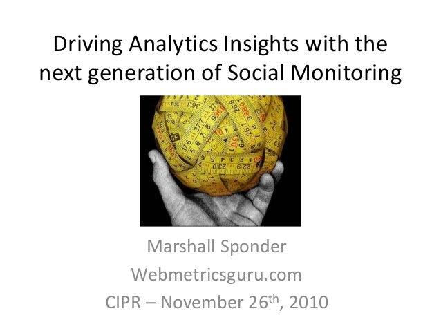 Driving Analytics Insights with the next generation of Social Monitoring<br />Marshall Sponder<br />Webmetricsguru.com<br ...