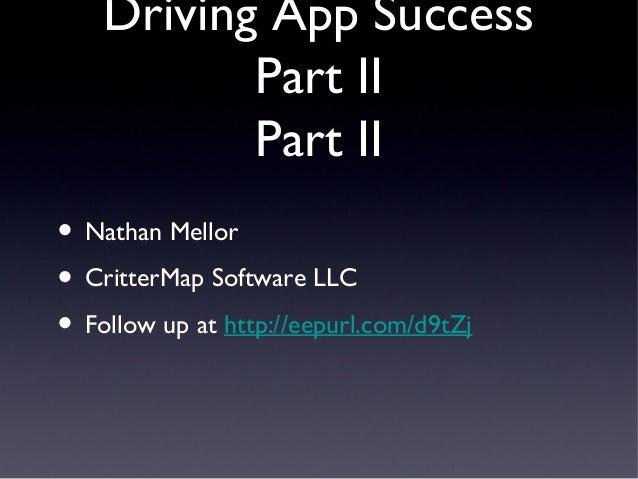 • Nathan Mellor• CritterMap Software LLC• Follow up at http://eepurl.com/d9tZjDriving App SuccessPart IIPart II