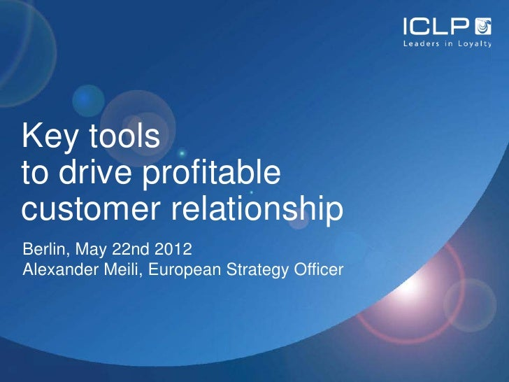 Key toolsto drive profitablecustomer relationshipBerlin, May 22nd 2012Alexander Meili, European Strategy Officer